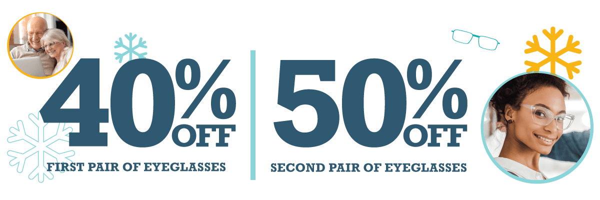 40% off first pair, 50% off second pair! Offer good through January 11, 2020